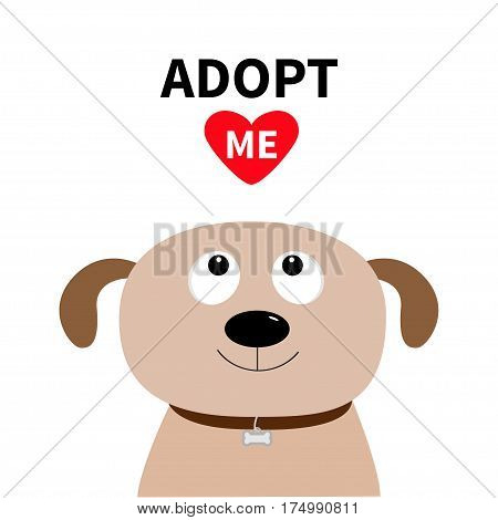 Adopt me. Dont buy. Dog face. Pet adoption. Puppy pooch looking up to red heart. Flat design style. Help homeless animal concept. Cute cartoon character. White background. Isolated. Vector