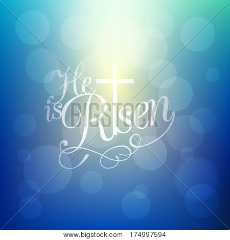 He is risen and cross, typographic design for easter and celebrate the resurrection on bokeh background