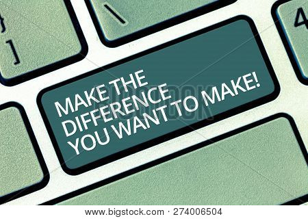 Handwriting Text Writing Make The Difference You Want To Make. Concept Meaning Motivation For A Uniq