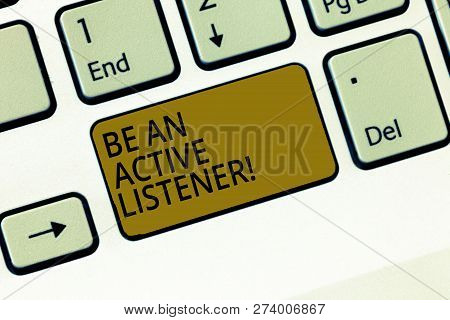 Writing Note Showing Be An Active Listener. Business Photo Showcasing Pay Attention Of What Showing