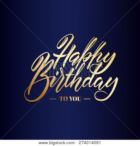 Happy Birthday Greeting Or Invitation Card. Hand Lettering Typography Template