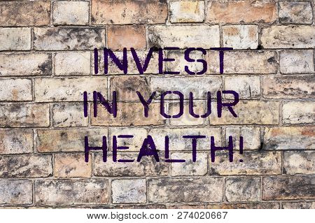Handwriting Text Invest In Your Health. Concept Meaning Spend Money In Demonstratingal Healthcare Pr