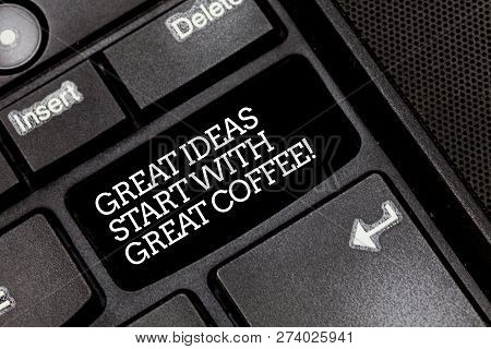 Handwriting Text Writing Great Ideas Start With Great Coffee. Concept Meaning Have A Hot Drink To Ge