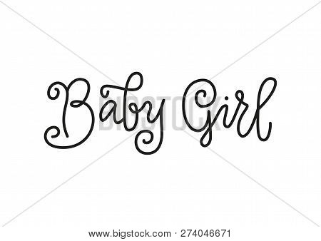 Modern Calligraphy Lettering Of Baby Girl In Black In Monoline Style Isolated On White Background Fo