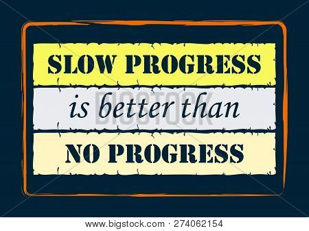 Inspiring Motivation Quote Slow Progress Is Better Than No Progress Vector Typography Poster