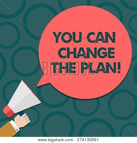 Text sign showing You Can Change The Plan. Conceptual photo Make changes in your plans to accomplish goals Hu analysis Hand Holding Megaphone Blank Round Color Speech Bubble photo. poster