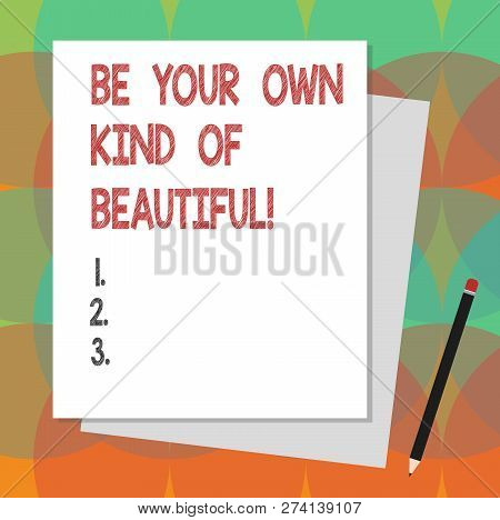 Text Sign Showing Be Your Own Kind Of Beautiful. Conceptual Photo Stay Different A Special Kind Of A