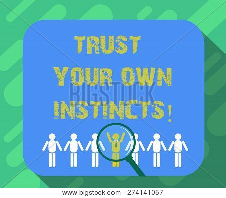 Conceptual hand writing showing Trust Your Own Instincts. Business photo text Intuitive follow demonstratingal feelings confidence Magnifying Glass Over Chosen Man Hu analysis Dummies Line Up. poster