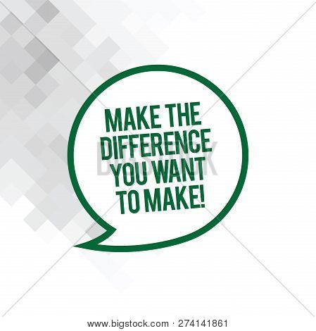 Text Sign Showing Make The Difference You Want To Make. Conceptual Photo Motivation For A Unique Dif
