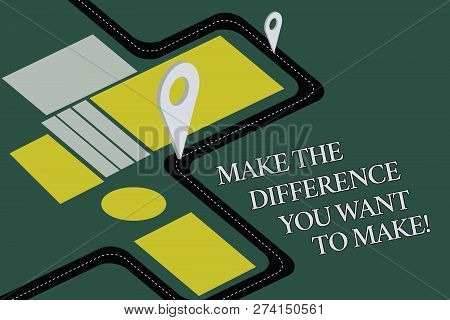Conceptual Hand Writing Showing Make The Difference You Want To Make. Business Photo Text Motivation