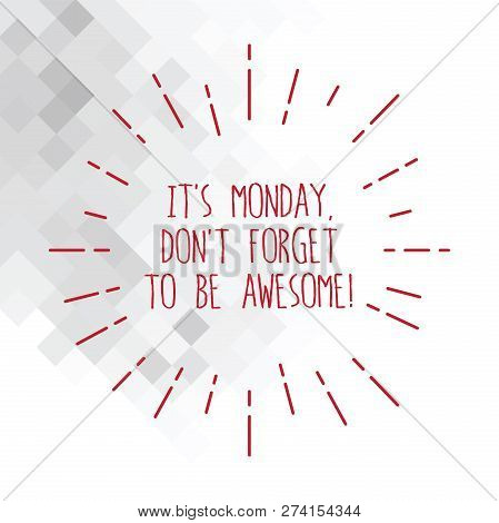 Word Writing Text It S Is Monday Don T Forget To Be Awesome. Business Concept For First Day Of The W