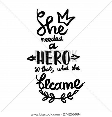 She Needed A Hero, So Thats What She Became Handwriting Monogram Calligraphy. Black And White Engrav