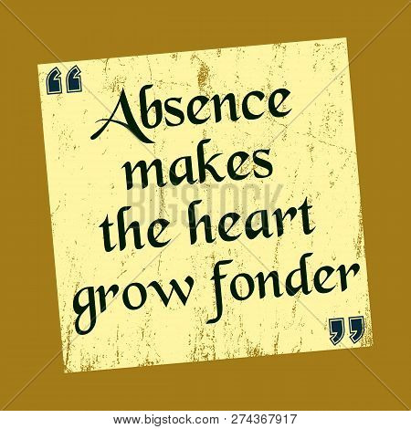 Absence Makes The Heart Grow Fonder Motivation Quote Vector Illustration