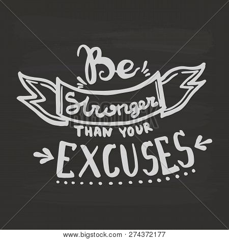 Be Stronger Than Your Excuses Handwriting Monogram Calligraphy. Black And White Engraved Ink Art.