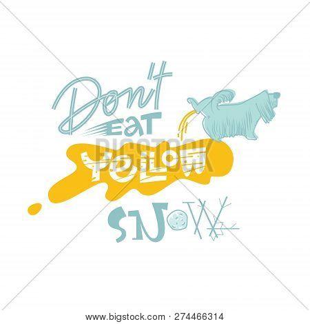 Do Nt Eat Yellow Snow Fun Lettering. Season Of Fun. Winter Time