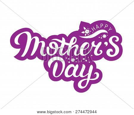 Happy Mothers Day Text With Flowers Decoration. Hand Drawn Lettering As Mothers Day Logo, Badge, Ico