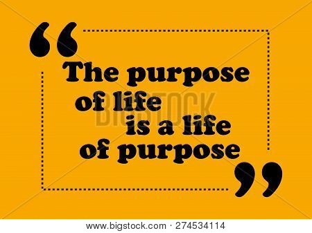 The Purpose Of Life Is Life Of Purpose Inspirational Motivation Quote Vector Positive Concept
