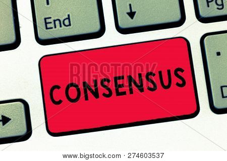 Text Sign Showing Consensus. Conceptual Photo General Agreement About Particular Subject Event Or Ac