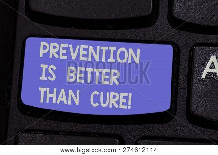 Text Sign Showing Prevention Is Better Than Cure. Conceptual Photo Always Be Aware Of Your Health Co