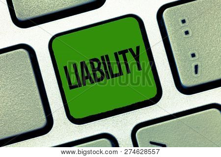 Text Sign Showing Liability. Conceptual Photo State Of Being Legally Responsible Something Presenceb