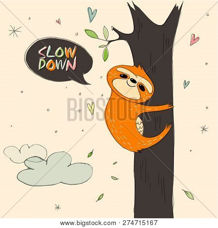 Slow Down. Cute Hand Drawn Sloth, Sluggard Funny Vector Illustrations For Banner, Poster, Background