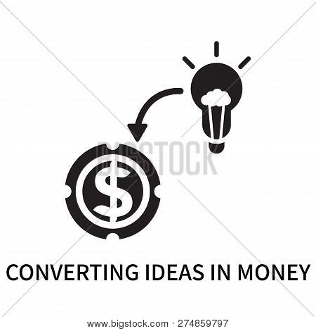 Converting Ideas In Money Icon Isolated On White Background. Converting Ideas In Money Icon Simple S