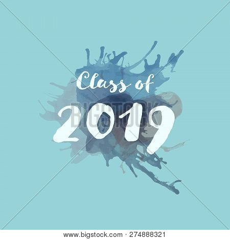 Congratulations Graduate Typography. Watercolor Splashes With Text : Class Of 2019