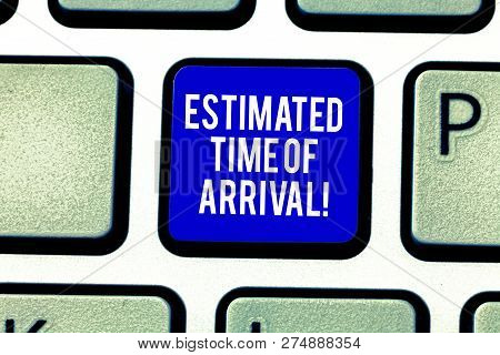 Handwriting text Estimated Time Of Arrival. Concept meaning Hours at which a flight is supposed to arrive Keyboard key Intention to create computer message pressing keypad idea. poster