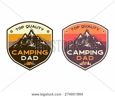 Mountain Camping Badges With Quote Top Quality Camping Dad. Travel Patch Design. Nice For Fathers Da