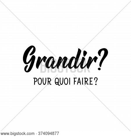 Grow, To Do What In French. Ink Illustration. Modern Brush Calligraphy. Isolated On White Background