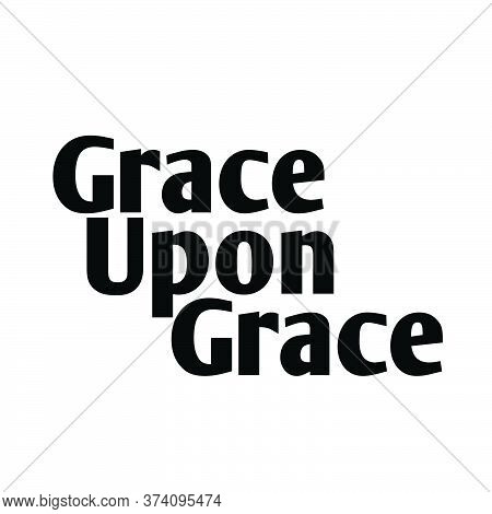 Grace Upon Grace, Christian Quote Design, Typography For Print Or Use As Poster, Card, Flyer Or T Sh