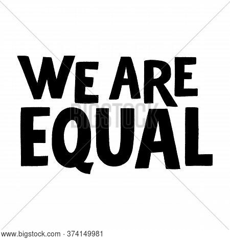 We Are Equal. Hand-drawn Lettering Quote For Protest, A Campaign Against Racial Discrimination. Wisd
