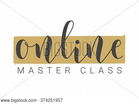Handwritten Lettering Of Online Master Class. Template For Banner, Card, Invitation, Party, Poster,