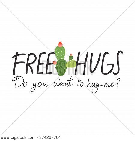 Cute Abstract Cactus With Creative Typography. Print With Free Hugs. Do You Want To Hug Me? Inspirat