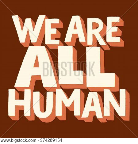 We Are All Human. Hand-drawn Lettering Quote For Support For Equal Rights Of Black People. Typograph