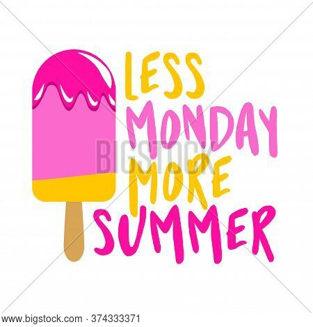 Less Monday More Summer - Strawberry Ice Cream Stickles On White Background With Lovely Quote. Cute