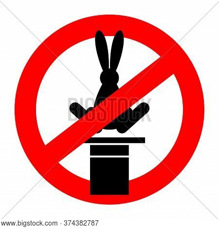 Stop Magic Trick. Ban Magician Hat And Hare. No Tricks Icon. Red Prohibition Road Sign