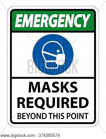 Emergency Masks Required Beyond This Point Sign Isolate On White Background,vector Illustration Eps.