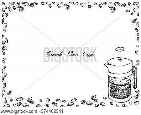Illustration Hand Drawn Sketch Of Coffee Beans With French Press Pot Or Cafetiere A Piston, A French