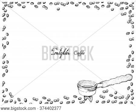 Coffee Time, Illustration Hand Drawn Sketch Of Roasted Coffee Beans In Metal Portafilter Or Filter H