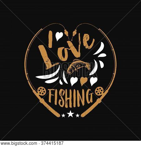 I Love Fishing - Fishing T Shirts Design,vector Graphic, Typographic Poster Or T-shirt.