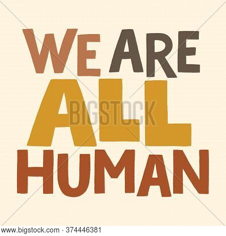 We Are All Human. Hand-drawn Lettering Quote About Anti-racism, Racial Equality, And Tolerance. Phil