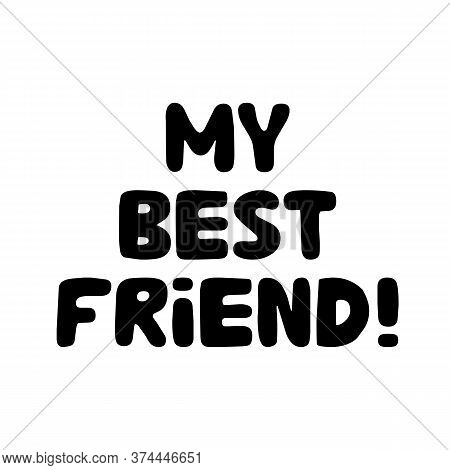 My Best Friend. Cute Hand Drawn Bauble Lettering. Isolated On White. Vector Stock Illustration.
