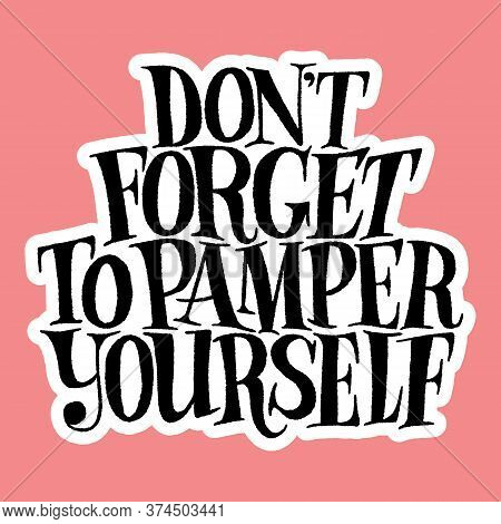Do Not Forget To Pamper Yourself. Hand-drawn Lettering Quote For Resort And Spa. Vector Sticker Temp