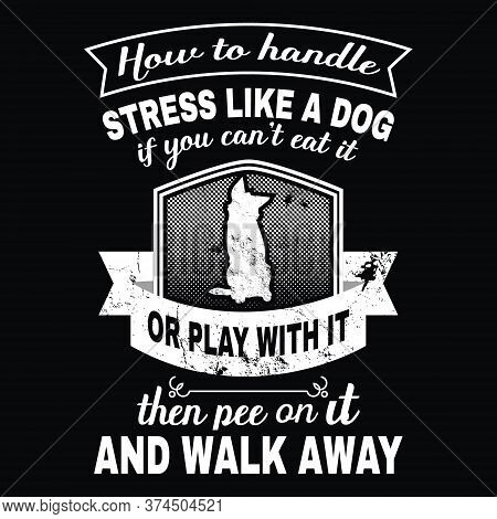 How To Handle Stress Like A Dog If You Can't Eat It Or Play With It Then Pee On It And Walk Away -do