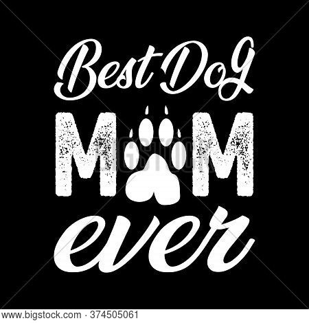 Best Dog Mom Ever -  Mom T Shirts Design,vector Graphic, Typographic Poster Or T-shirt.