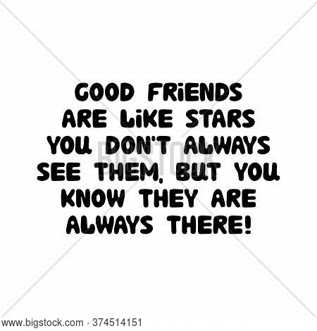 Good Friends Are Like Stars, You Do Not Always See Them, But You Know They Are Always There. Cute Ha