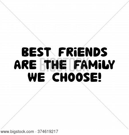Best Friends Are The Family We Choose. Cute Hand Drawn Bauble Lettering. Isolated On White Backgroun