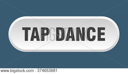 Tap Dance Button. Tap Dance Rounded White Sign. Tap Dance