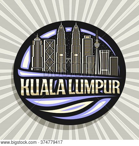 Vector Logo For Kuala Lumpur, Black Badge With Line Illustration Of Modern Kuala Lumpur City Scape O